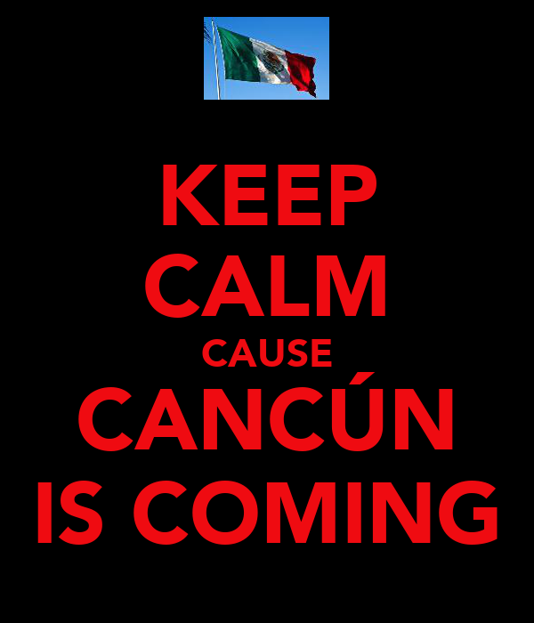 KEEP CALM CAUSE CANCÚN IS COMING
