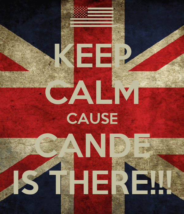 KEEP CALM CAUSE CANDE IS THERE!!!