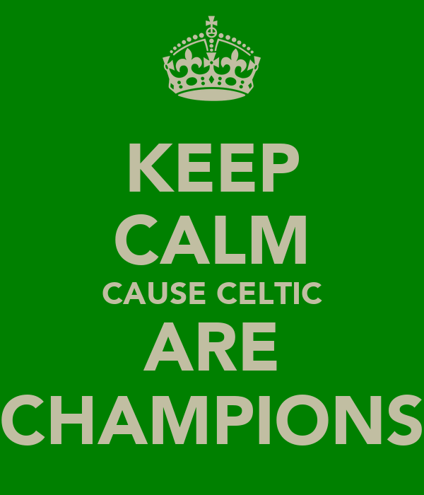 KEEP CALM CAUSE CELTIC ARE CHAMPIONS