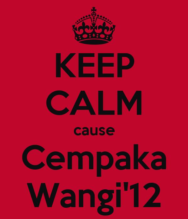 KEEP CALM cause Cempaka Wangi'12