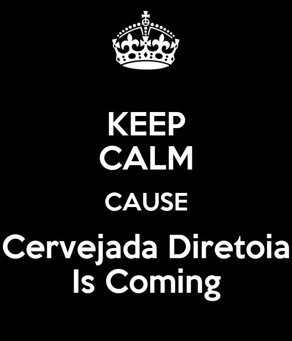 KEEP CALM CAUSE Cervejada Diretoia Is Coming