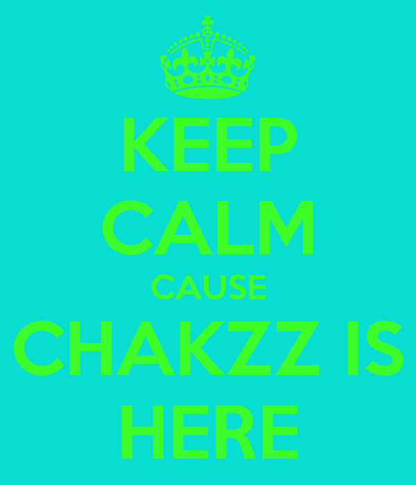 KEEP CALM CAUSE CHAKZZ IS HERE