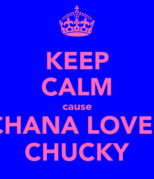KEEP CALM cause CHANA LOVES CHUCKY