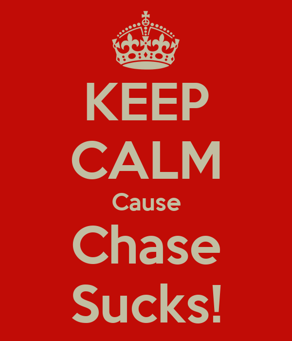 KEEP CALM Cause Chase Sucks!