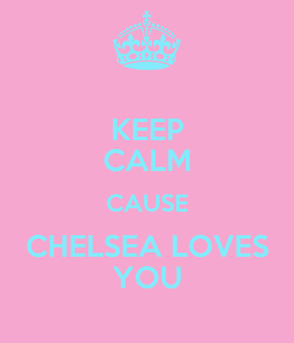 KEEP CALM CAUSE CHELSEA LOVES YOU