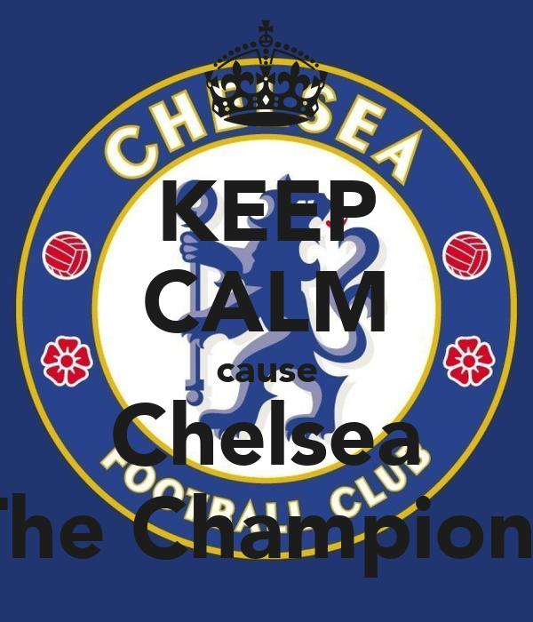 KEEP CALM cause Chelsea The Champions