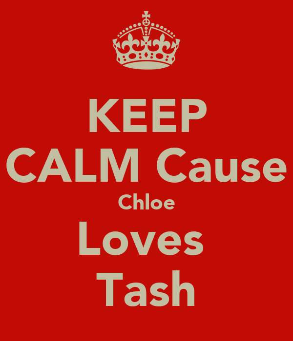 KEEP CALM Cause Chloe Loves  Tash