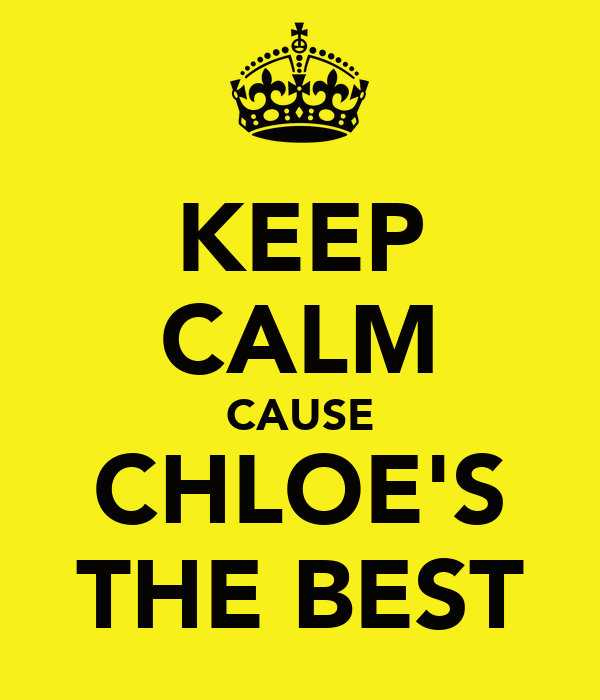 KEEP CALM CAUSE CHLOE'S THE BEST