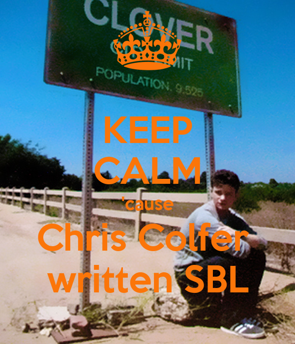 KEEP CALM 'cause Chris Colfer  written SBL