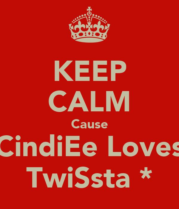 KEEP CALM Cause CindiEe Loves TwiSsta♥*