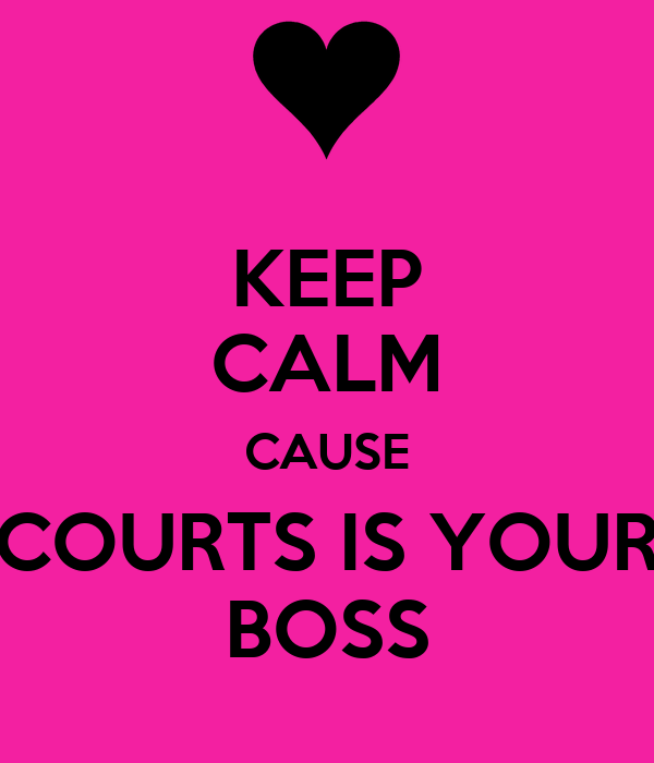 KEEP CALM CAUSE COURTS IS YOUR BOSS