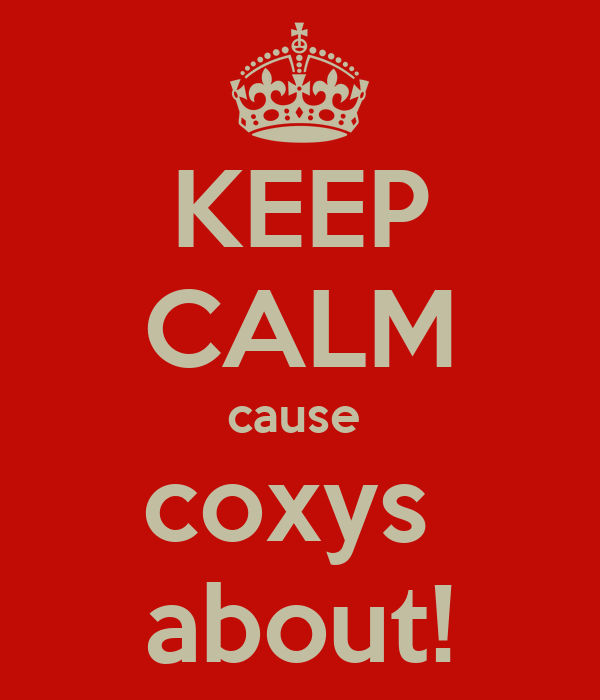 KEEP CALM cause  coxys  about!