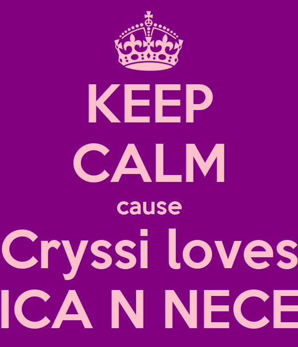 KEEP CALM cause Cryssi loves NICA N NECEY