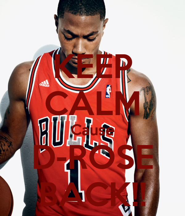 KEEP CALM Cause D-ROSE BACK!!