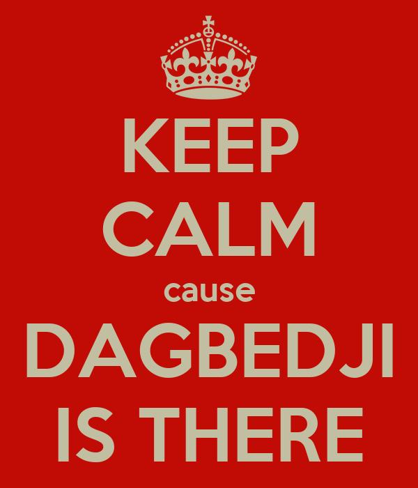 KEEP CALM cause DAGBEDJI IS THERE