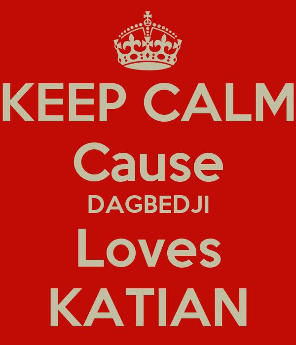KEEP CALM Cause DAGBEDJI Loves KATIAN