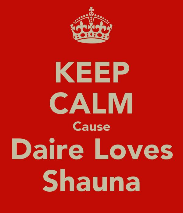 KEEP CALM Cause Daire Loves Shauna