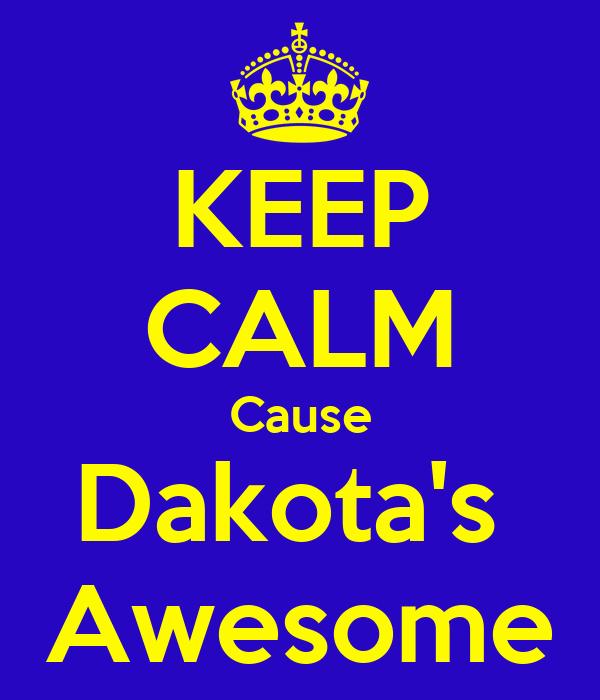 KEEP CALM Cause Dakota's  Awesome