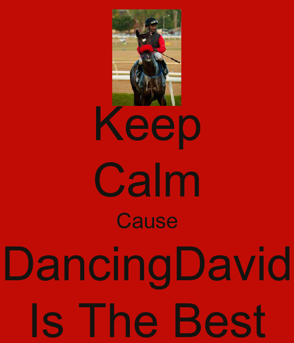 Keep Calm Cause DancingDavid Is The Best