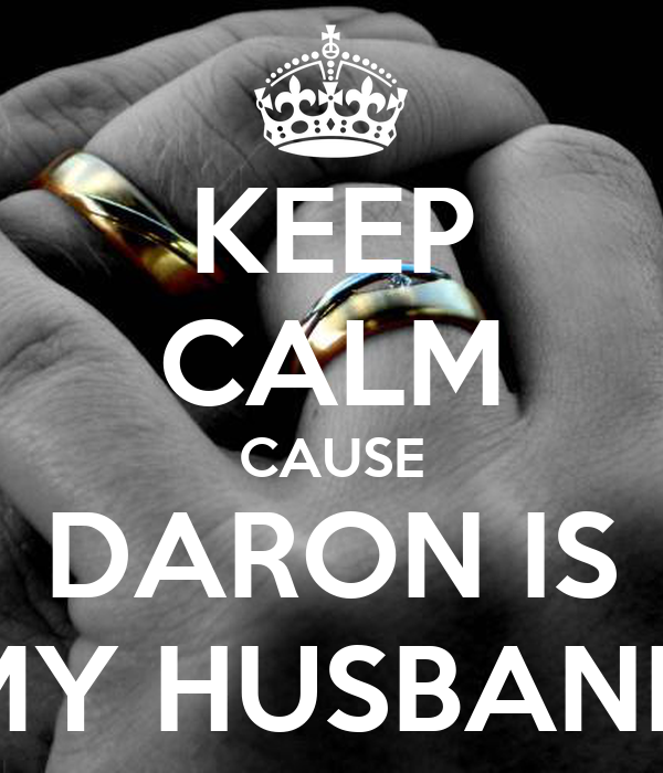 KEEP CALM CAUSE DARON IS MY HUSBAND