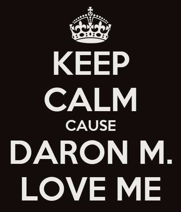 KEEP CALM CAUSE DARON M. LOVE ME