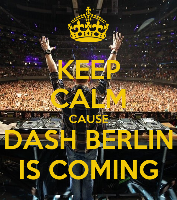 KEEP CALM CAUSE DASH BERLIN IS COMING