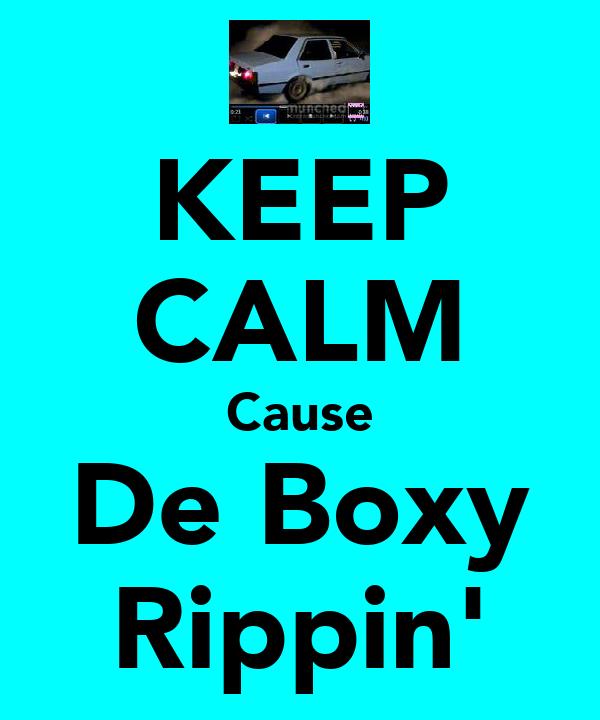 KEEP CALM Cause De Boxy Rippin'