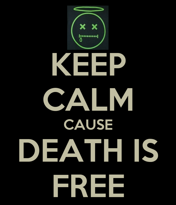 KEEP CALM CAUSE DEATH IS FREE