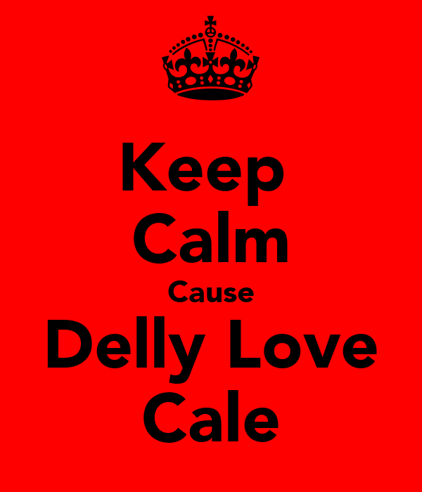 Keep  Calm Cause Delly Love Cale
