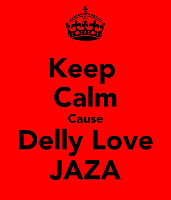 Keep  Calm Cause Delly Love JAZA