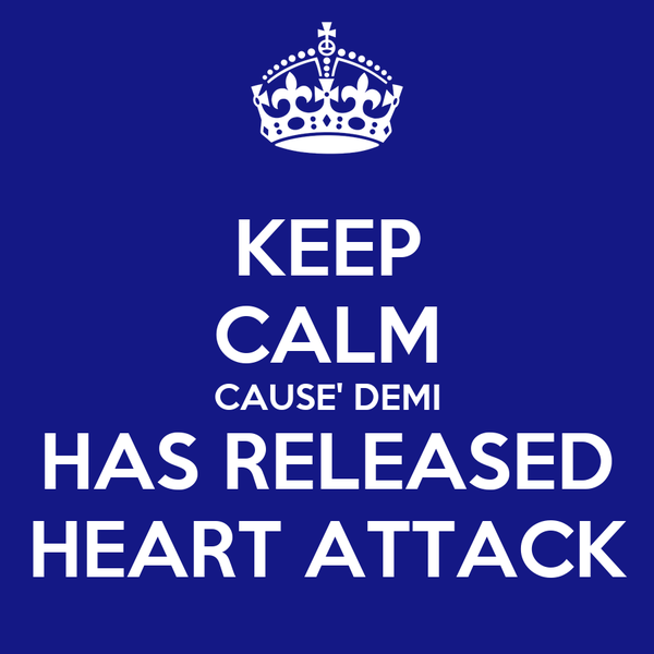 KEEP CALM CAUSE' DEMI HAS RELEASED HEART ATTACK