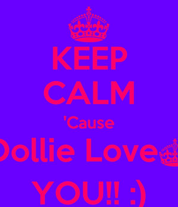 KEEP CALM 'Cause Dollie Love§ YOU!! :)