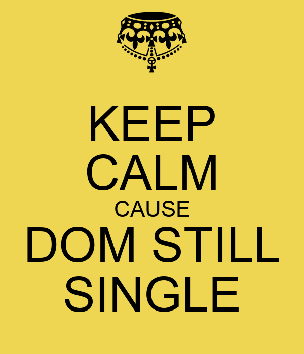 KEEP CALM CAUSE DOM STILL SINGLE