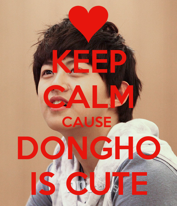 KEEP CALM CAUSE  DONGHO IS CUTE