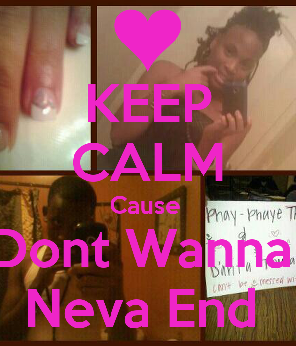 KEEP CALM Cause  Dont Wanna  Neva End