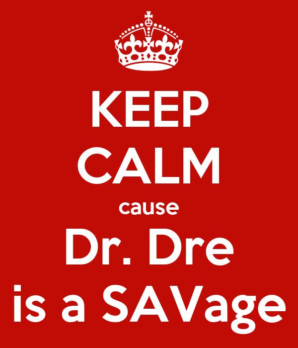 KEEP CALM cause Dr. Dre is a SAVage