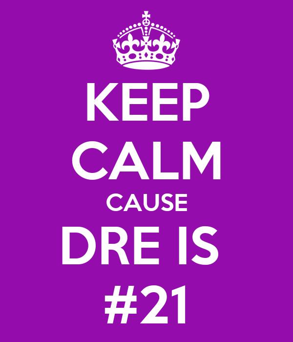 KEEP CALM CAUSE DRE IS  #21