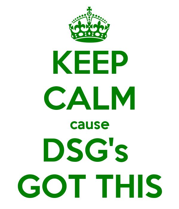 KEEP CALM cause DSG's  GOT THIS