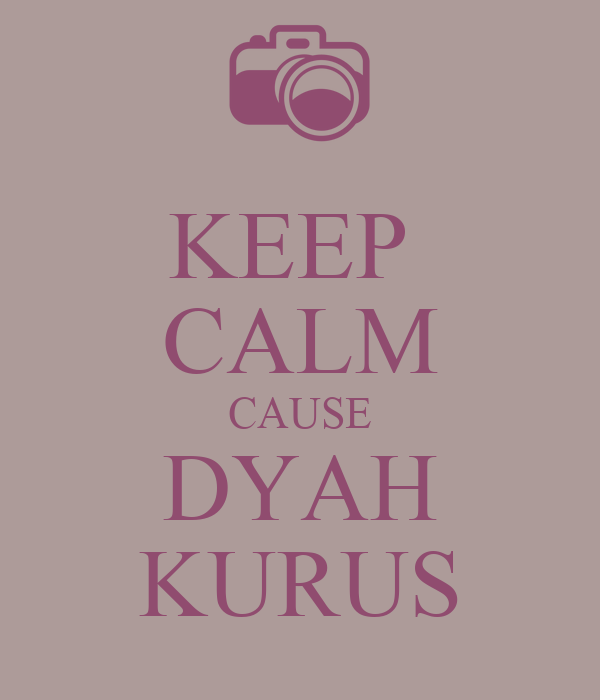 KEEP  CALM CAUSE DYAH KURUS