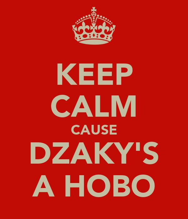 KEEP CALM CAUSE DZAKY'S A HOBO