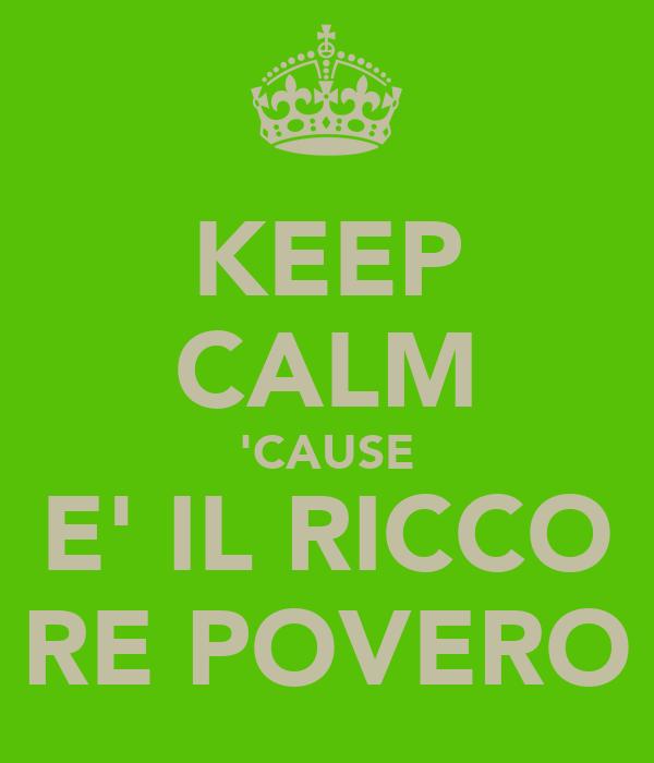 KEEP CALM 'CAUSE E' IL RICCO RE POVERO