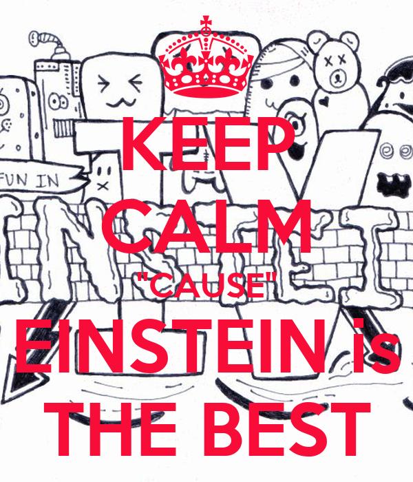 """KEEP CALM """"CAUSE"""" EINSTEIN is THE BEST"""