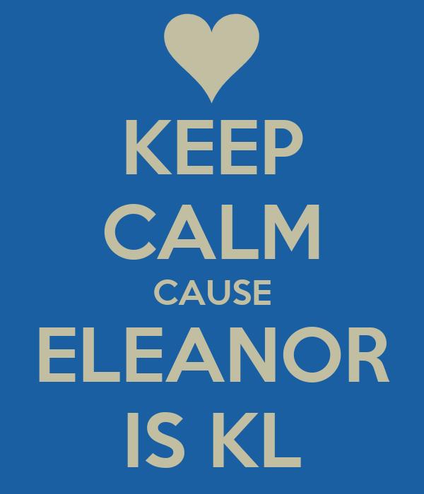 KEEP CALM CAUSE ELEANOR IS KL