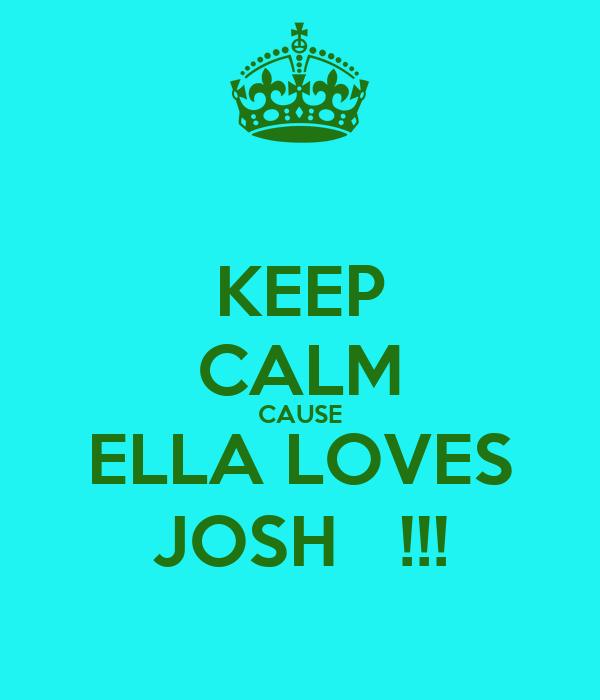 KEEP CALM CAUSE ELLA LOVES JOSH   !!!