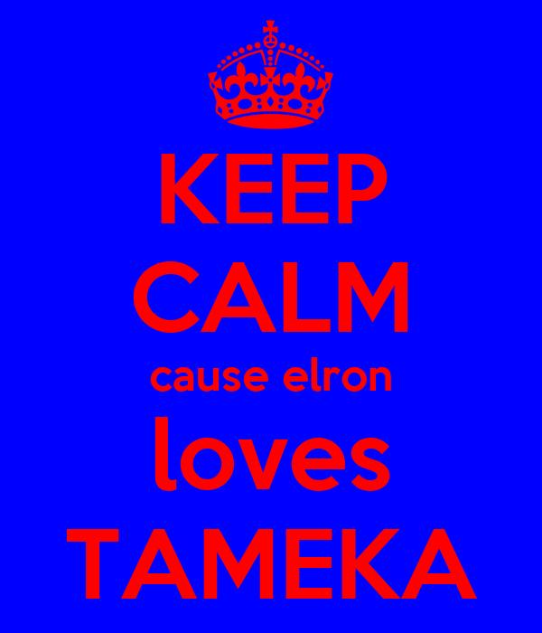 KEEP CALM cause elron loves TAMEKA