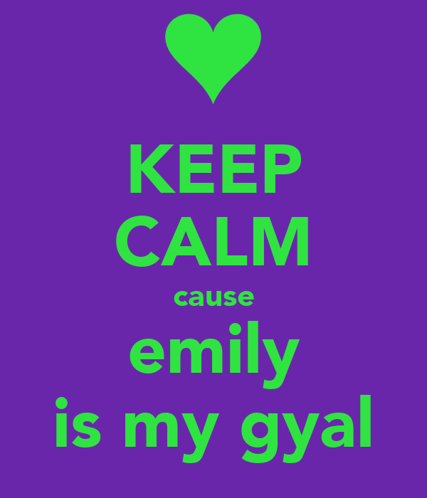 KEEP CALM cause emily is my gyal