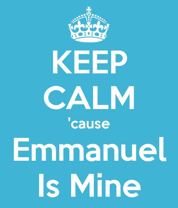 KEEP CALM 'cause Emmanuel Is Mine