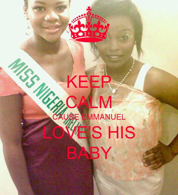 KEEP CALM CAUSE EMMANUEL LOVE'S HIS BABY