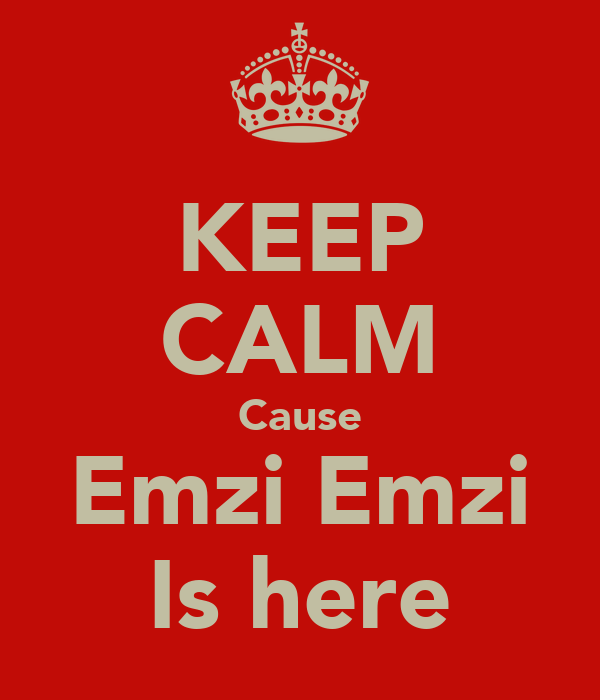 KEEP CALM Cause Emzi Emzi Is here