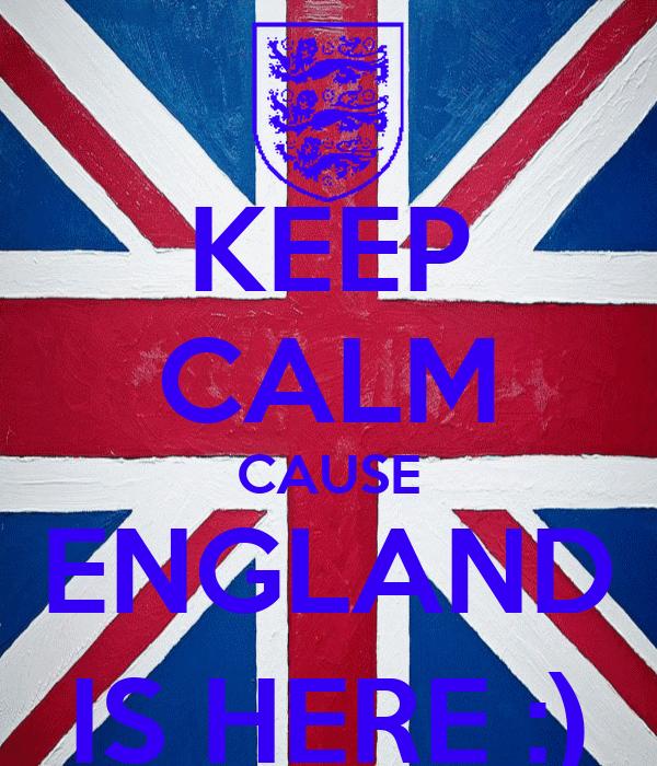 KEEP CALM CAUSE ENGLAND IS HERE :)